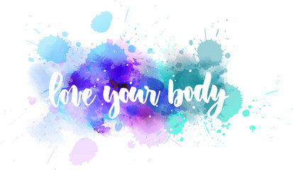 Love your body  - inspirational lettering