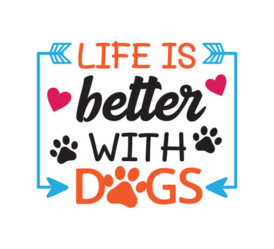 life is better with dogs inspiring funny quote vector graphic design for souvenir printing and for cutting machine