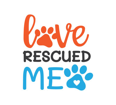 love rescued me inspiring funny quote vector graphic design for souvenir printing and for cutting machine