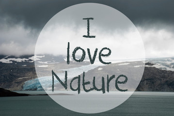 English Text I Love Nature. Glacier With Lake In Norway. Dark Cloudy Sky