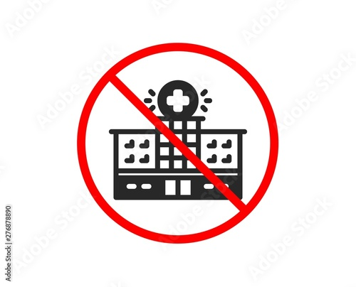 No or Stop  Hospital building icon  Medical help sign