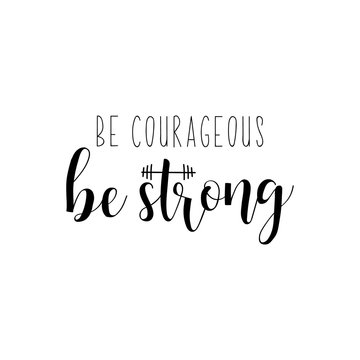 Be courageous. Be Strong. Vector illustration. Lettering. Ink illustration. Sport gym, fitness label.