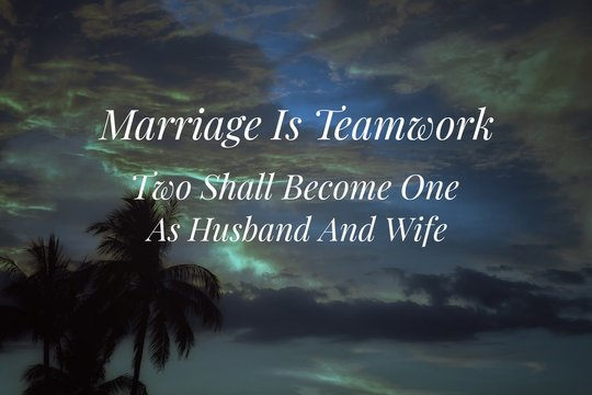 Inspirational and motivational quote - Marriage is teamwork, two become one as husband and wife