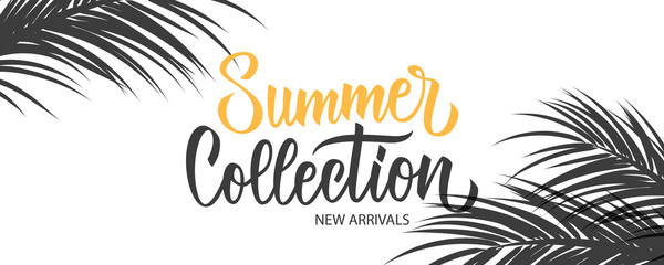 Summer Collection promotional banner. Summertime seasonal new arrivals background with hand lettering and palm leaves for business, seasonal shopping, promotion and advertising. Vector illustration.