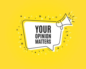 Your opinion matters symbol. Megaphone banner. Survey or feedback sign. Client comment. Loudspeaker with speech bubble. Opinion matters sign. Marketing and advertising tag. Vector