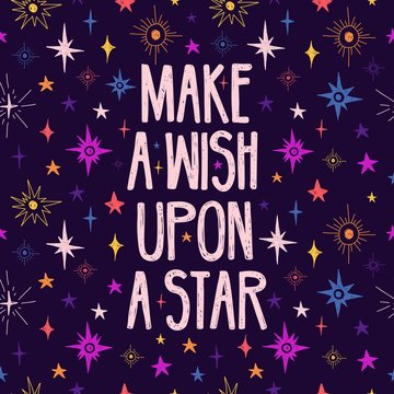 Cute design with motivation quote and space pattern. Make a wish upon a star lettering. Cartoon stars pattern decoration. Print for postcard and t-shirt. Vector