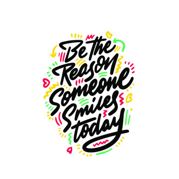 Be the reason that someone smiles today. Inspirational quote. Hand drawn illustration with hand-lettering and decoration elements for prints on t-shirts and bags, stationary or poster.