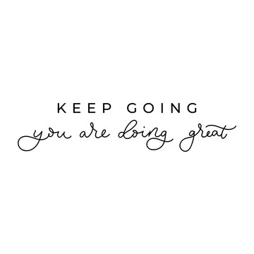 Keep going you are doing great inspirational card with lettering. Motivational poster or print for hustler person. Vector illustration