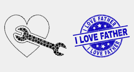 Dot heart repair wrench mosaic pictogram and I Love Father seal. Blue vector rounded distress seal with I Love Father message. Vector composition in flat style.