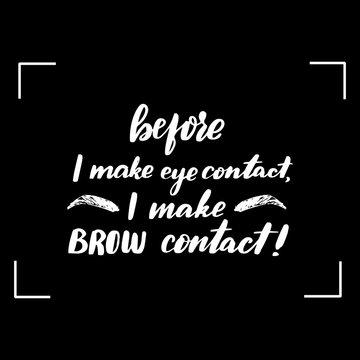 before I make eye contact I make brow contact