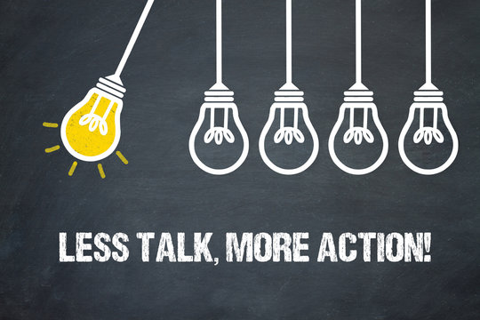 Less Talk, more Action!