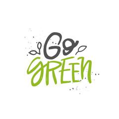 Go green vector handwritten quote, motivational brush lettering inscription. Zero waste concept.