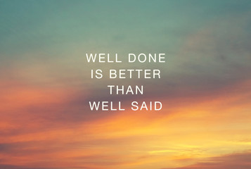 Inspirational quotes - Well done is better than well said.