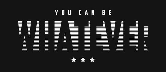 Whatever slogan graphic design for t shirt. Tee shirt typography print. Vector illustration.