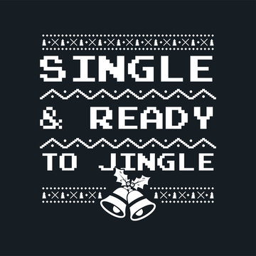 Christmas graphic print, t shirt design for ugly sweater xmas party. Holiday decor with jingle bells, texts and ornaments. Fun typography - Single and Ready for Jingle. Stock vector background