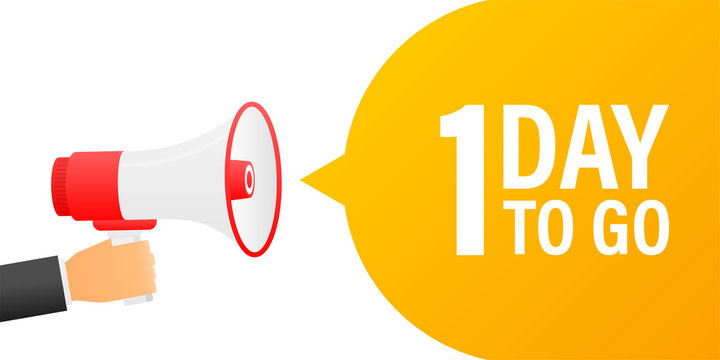 Loudspeaker. Male hand holding megaphone with 1 day to go. Banner for business, marketing and advertising.