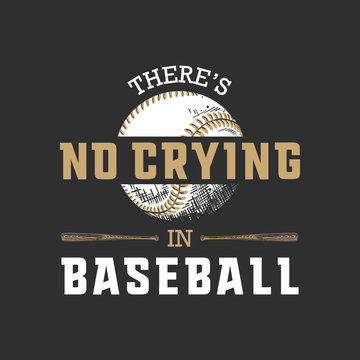 Vector engraved style illustration for posters, decoration, t-shirt design. Hand drawn sketch of ball and bat with motivational sport typography on dark background. There's no crying in baseball.