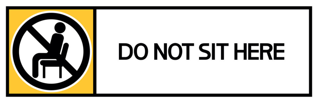 Do not sit here.Sign. A poster prohibiting certain actions for a person in a given territory.