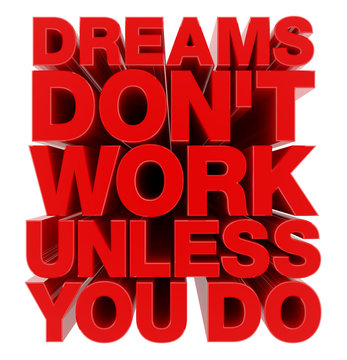 DREAMS DON'T WORK UNLESS YOU DO word on white background illustration 3D rendering