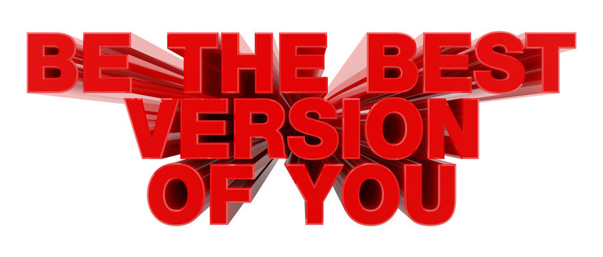 BE THE BEST VERSION OF YOU red word on white background illustration 3D rendering