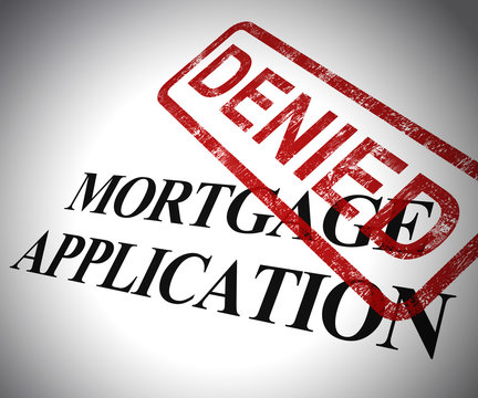 Mortgage application denied form means not getting finance for property - 3d illustration