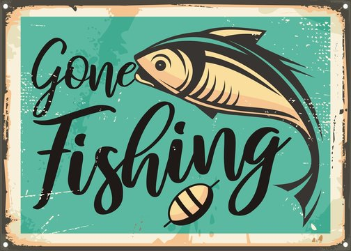 Gone fishing vintage decorative sign template. Retro poster with fish on old rusty metal background. Sports and recreation vintage vector layout.