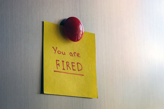 a note you are fired attached with a magnet to the refrigerator.