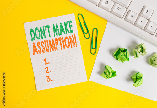 Conceptual hand writing showing Don T Make Assumption
