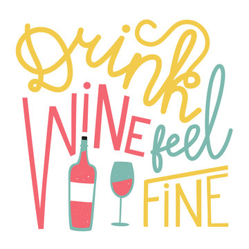 Vector colored illustration with red wine bottle and glass. Drink wine feel fine lettering quote. Funny typography poster, apparel print design, bar and restaurant menu decoration elements