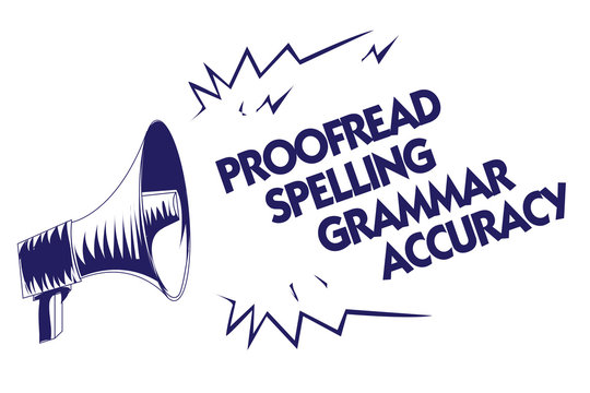 Writing note showing Proofread Spelling Grammar Accuracy. Business photo showcasing Grammatically correct Avoid mistakes Blue megaphone loudspeaker important message screaming speaking loud