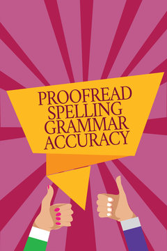 Word writing text Proofread Spelling Grammar Accuracy. Business concept for Grammatically correct Avoid mistakes Man woman hands thumbs up approval speech bubble origami rays background