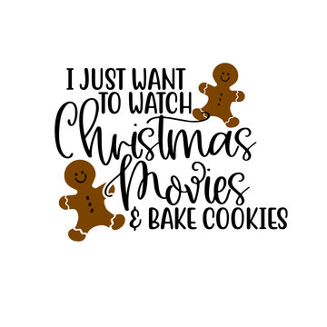 I Just Want to Watch Christmas Movies & Bake Cookies - SVG
