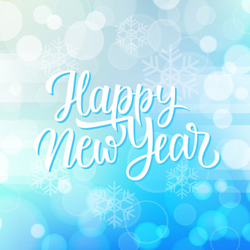 New Year greeting card with hand lettering holiday greetings Happy New Year and snowflakes on blue bokeh background. Vector illustration.