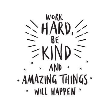 Vector hand drawing illustration of quote. Work hard,be kind and amazing things will happen. Inspiration education quote