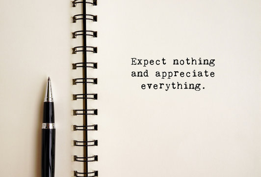 Inspirational life quotes - Expect nothing and appreciate everything.