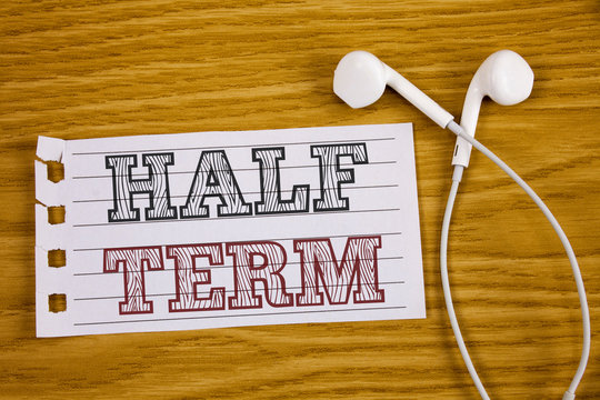 Text sign showing Half Term. Conceptual photo Short holiday in the middle of the periods school year is divided