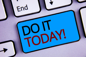 Text sign showing Do It Today Motivational Call. Conceptual photo Start working doing something needed now