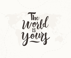 The world is yours hand written lettering