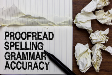 Handwriting text writing Proofread Spelling Grammar Accuracy. Concept meaning Grammatically correct Avoid mistakes Marker over notebook crumpled papers ripped pages several tries mistakes