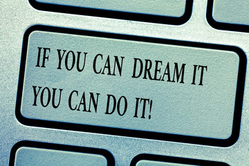 Word writing text If You Can Dream It You Can Do It. Business concept for Be able to achieve whatever you imagine Keyboard key Intention to create computer message, pressing keypad idea
