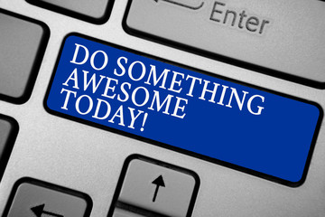 Word writing text Do Something Awesome Today. Business concept for Make an incredible action motivate yourself Grey silvery keyboard with bold blue color button 3 white color texts