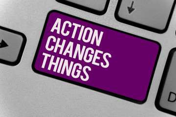Text sign showing Action Changes Things. Conceptual photo doing something will reflect other things Reaction Keyboard key office typing class work click assign button computer program