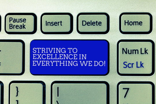 Conceptual hand writing showing Striving To Excellence In Everything We Do. Business photo showcasing Searching perfection high quality Keyboard Intention to create computer message keypad idea