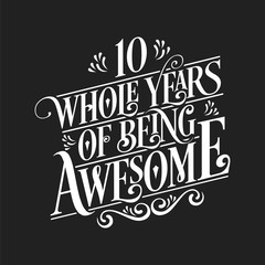 10 Whole Years Of Being Awesome - 10th Birthday And Wedding Anniversary Typographic Design Vector