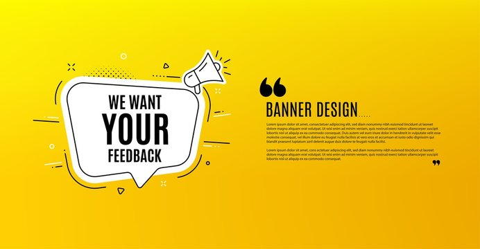 We want your feedback symbol. Yellow banner with chat bubble. Survey or customer opinion sign. Client comment. Coupon design. Flyer background. Hot offer banner template. Vector