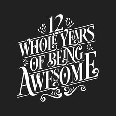 12 Whole Years Of Being Awesome - 12th Birthday And Wedding Anniversary Typographic Design Vector