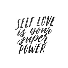 Foto op Aluminium Positive Typography Self love is your super power. Hand written inspiratioinal lettering. Motivating modern calligraphy. Inspiring hand lettered quote. Motivational girl self-esteem quote.Modern brush lettering, textured