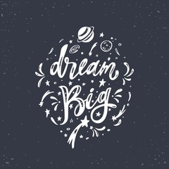 Dream big. Vector inspirational Lettering, brush calligraphy quote. Hand drawn conceptual illustration with cosmos, planets, moon, night starry sky. Great dreamers view poster, background