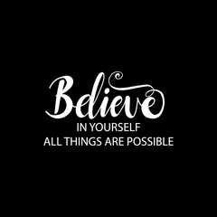 Photo sur Plexiglas Positive Typography Believe in yourself all things are possible. Motivational quote.