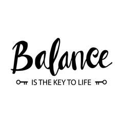 Balance is the key of life. Inspirational quote